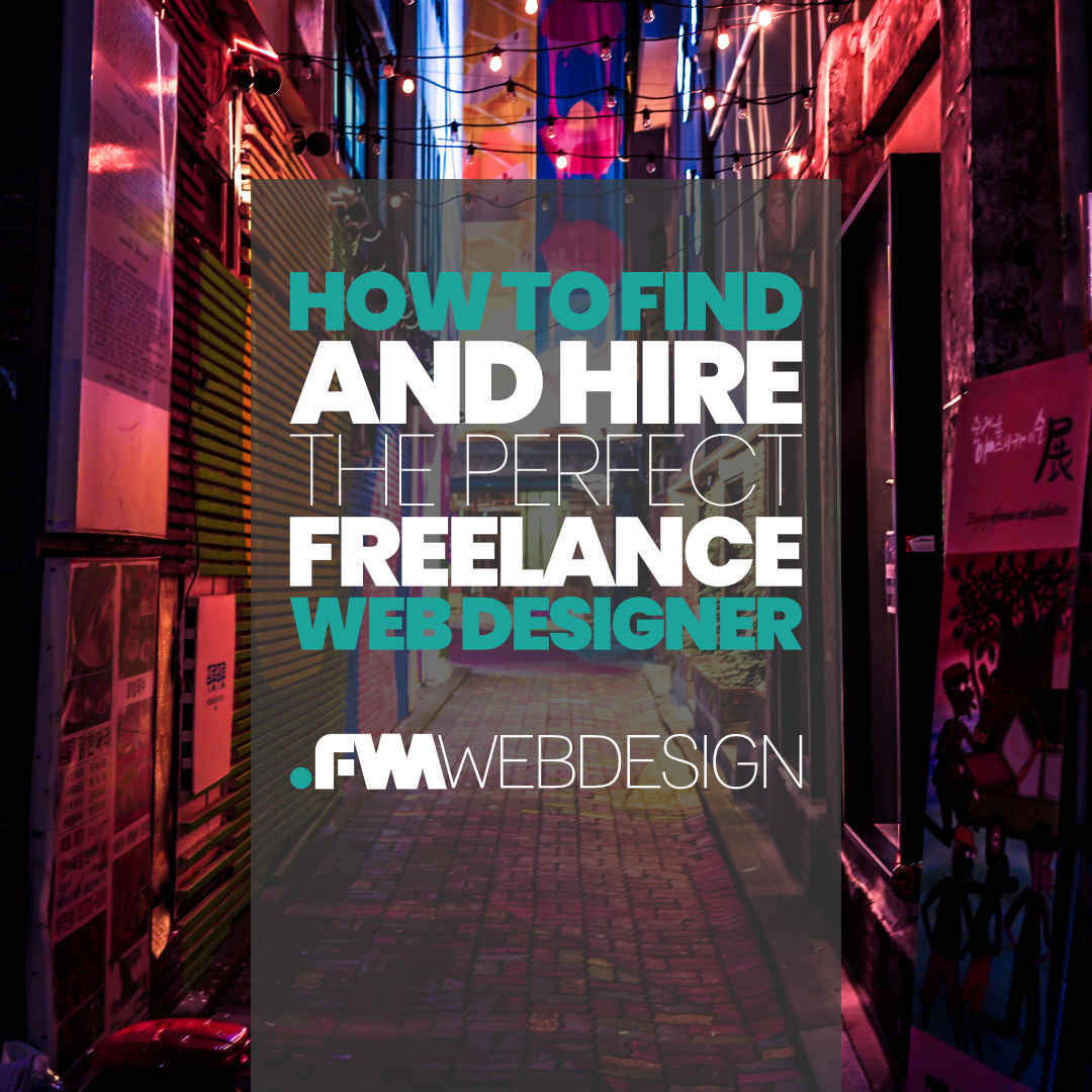 How To Find And Hire The Perfect Freelance Web Designer